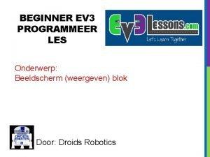 BEGINNER EV 3 PROGRAMMEER LES Onderwerp Beeldscherm weergeven
