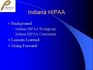 Indiana HIPAA l Background Indiana HIPAA Workgroup Indiana