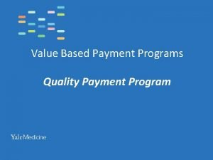 Value Based Payment Programs Quality Payment Program What