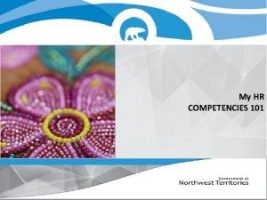 My HR COMPETENCIES 101 Welcome COMPETENCIES 101 Trainer