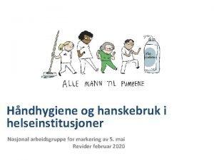 Hndhygiene og hanskebruk i helseinstitusjoner Nasjonal arbeidsgruppe for