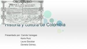 Historia y cultura de Colombia Presentado por Camila