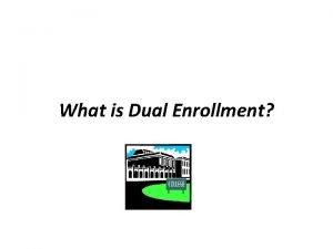 What is Dual Enrollment Dual Enrollment courses are