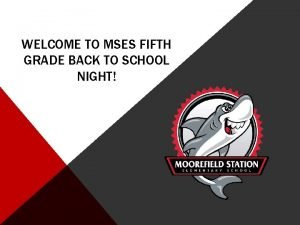 WELCOME TO MSES FIFTH GRADE BACK TO SCHOOL