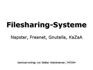 FilesharingSysteme Napster Freenet Gnutella Ka Za A Seminarvortrag
