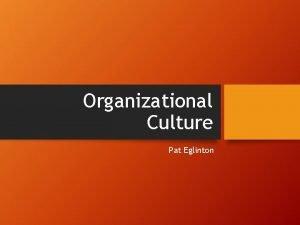 Organizational Culture Pat Eglinton Agenda Organizational Culture defined