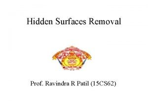 Hidden Surfaces Removal Prof Ravindra R Patil 15