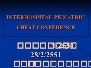 INTERHOSPITAL PEDIATRIC CHEST CONFERENCE 12551 2822551 Physical Examination