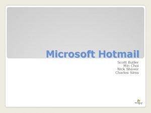 Microsoft Hotmail Scott Butler Min Choi Nick Shaver