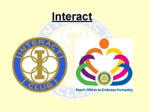 Interact What is Interact Interact is an arm