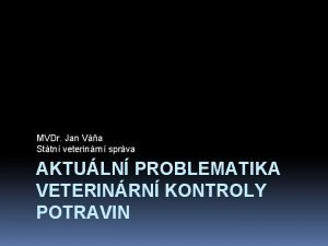 MVDr Jan Va Sttn veterinrn sprva AKTULN PROBLEMATIKA