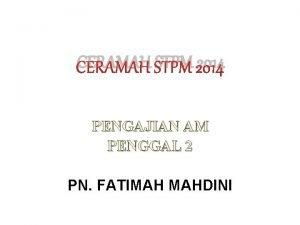 CERAMAH STPM 2014 PENGAJIAN AM PENGGAL 2 PN