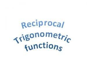 Trigonometry Reciprocal functions II KUS objectives BAT prove