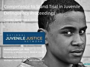 Competence to Stand Trial in Juvenile Delinquency Proceedings