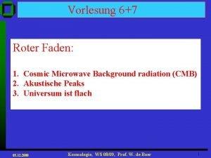 Vorlesung 67 Roter Faden 1 Cosmic Microwave Background