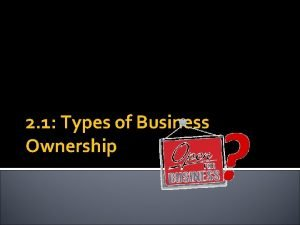 2 1 Types of Business Ownership Types of