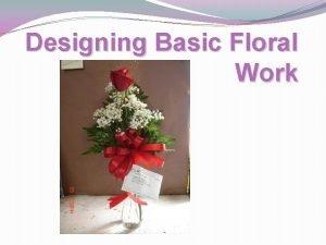 Designing Basic Floral Work Learning Targets 1 Identify
