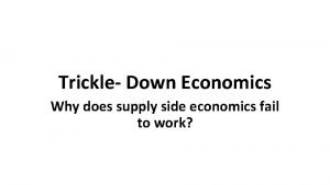 Trickle Down Economics Why does supply side economics
