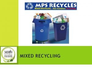 MIXED RECYCLING BEFORE RECYCLING Always remember REDUCING comes