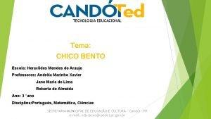 TECNOLOGIA EDUCACIONAL Tema CHICO BENTO Escola Heraclides Mendes
