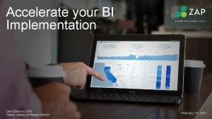 Accelerate your BI Implementation Dan Edwards CPA Partner