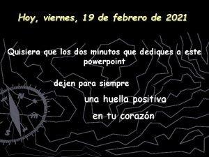 Hoy viernes 19 de febrero de 2021 Quisiera