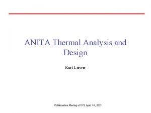 ANITA Thermal Analysis and Design Kurt Liewer Collaboration
