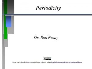 Periodicity Dr Ron Rusay Atomic Structure and Periodicity