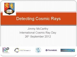Detecting Cosmic Rays Jimmy Mc Carthy International Cosmic