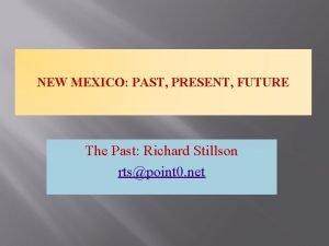NEW MEXICO PAST PRESENT FUTURE The Past Richard