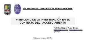 1 er ENCUENTRO CIENTFICO DE INVESTIGADORES VISIBILIDAD DE