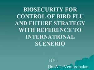 BIOSECURITY FOR CONTROL OF BIRD FLU AND FUTURE