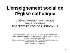Lenseignement social de lglise catholique 2 DVELOPPEMENT HISTORIQUE