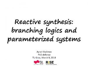 Reactive synthesis branching logics and parameterized systems Ayrat