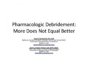 Pharmacologic Debridement More Does Not Equal Better Jacob