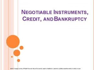 NEGOTIABLE INSTRUMENTS CREDIT AND BANKRUPTCY 2015 Cengage Learning