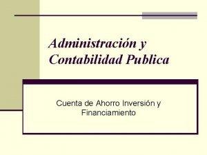 Administracin y Contabilidad Publica Cuenta de Ahorro Inversin