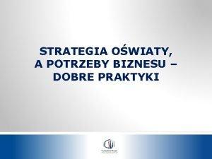 STRATEGIA OWIATY A POTRZEBY BIZNESU DOBRE PRAKTYKI STRATEGIA