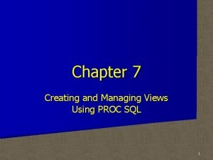 Chapter 7 Creating and Managing Views Using PROC