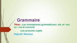 Grammaire Titres Les homophones grammaticaux a et est