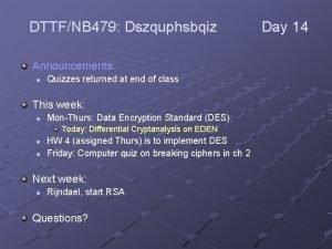 DTTFNB 479 Dszquphsbqiz Announcements n Quizzes returned at