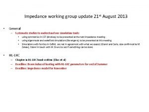 Impedance working group update 21 st August 2013