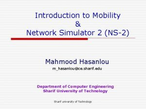 Introduction to Mobility Network Simulator 2 NS2 Mahmood