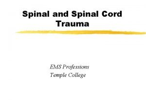 Spinal and Spinal Cord Trauma EMS Professions Temple