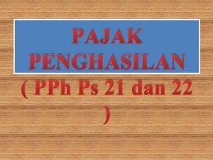 PAJAK PENGHASILAN PPh Ps 21 dan 22 Pajak