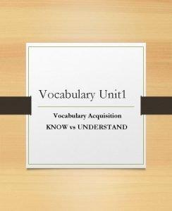 Vocabulary Unit 1 Vocabulary Acquisition KNOW vs UNDERSTAND
