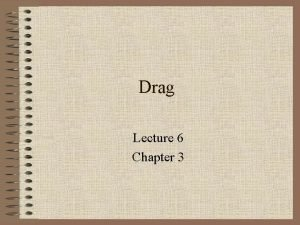 Drag Lecture 6 Chapter 3 What is Drag