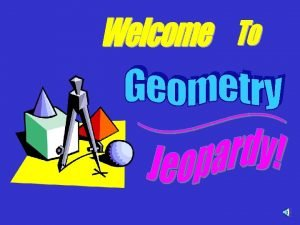 Enjoy Geometry Jeopardy Choose players or groups Individuals