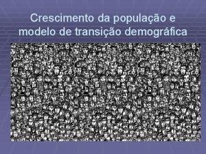 Crescimento da populao e modelo de transio demogrfica