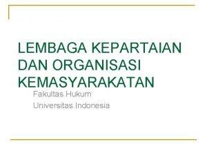 LEMBAGA KEPARTAIAN DAN ORGANISASI KEMASYARAKATAN Fakultas Hukum Universitas